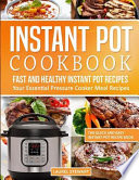Instant Pot Cookbook: Fast and Healthy Instant Pot Recipes Your Essential Pressure Cooker Meal Recipes: The Quick and Easy Instant Pot Recip