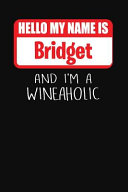 Hello My Name Is Bridget and I'm a Wineaholic