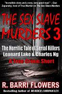 The Sex Slave Murders 3  The Horrific Tale of Serial Killers Leonard Lake   Charles Ng