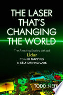 link to The laser that's changing the world : the amazing stories behind lidar, from 3D mapping to self-driving cars in the TCC library catalog