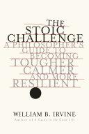 The Stoic Challenge: A Philosopher's Guide to Becoming Tougher, Calmer, and More Resilient [Pdf/ePub] eBook