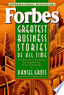 """""""Forbes Greatest Business Stories of All Time"""" by Forbes Magazine Staff, Daniel Gross"""