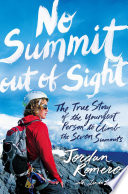 """No Summit Out of Sight: The True Story of the Youngest Person to Climb the Seven Summits"" by Jordan Romero, Linda LeBlanc"