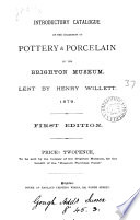 Introductory catalogue  by H  Willett  of the collection of pottery   porcelain in the Brighton museum  lent by Henry Willett  1879