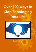 Over 100 Ways to Stop Sabotaging Your Life