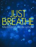 Just Breathe: Meditation Made Simple