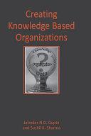 Creating Knowledge Based Organizations