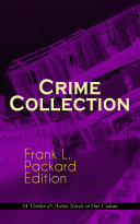Crime Collection - Frank L. Packard Edition: 14 Thriller & Action Novels in One Volume