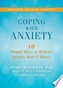 """Coping with Anxiety: Ten Simple Ways to Relieve Anxiety, Fear, and Worry"" by Edmund J. Bourne, Lorna Garano"