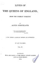 Lives of the Queens of England  from the Norman Conquest  By Agnes Strickland      A New Edition  Carefully Revised and Augmented  In Six Volumes