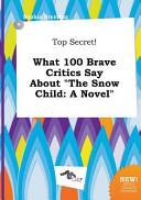 Top Secret  What 100 Brave Critics Say about the Snow Child