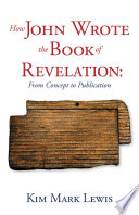 How John Wrote the Book of Revelation  From Concept to Publication Book
