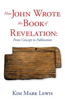 How John Wrote the Book of Revelation: From Concept to Publication Book