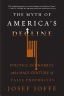 The Myth of America s Decline  Politics  Economics  and a Half Century of False Prophecies