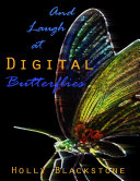 And Laugh at Digital Butterflies