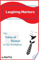 Laughing Matters  the value of humor in the workplace