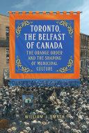 Toronto, the Belfast of Canada