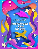 Origami Paper Airplanes and Birds for Kids