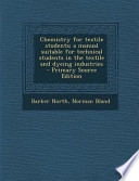 Chemistry for Textile Students; a Manual Suitable for Technical Students in the Textile and Dyeing Industries - Primary Source Edition