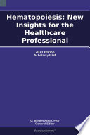 Hematopoiesis New Insights For The Healthcare Professional 2013 Edition Book PDF