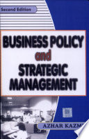 """""""Business Policy and Strategic Management,2e"""" by Azhar Kozami"""