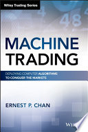 """Machine Trading: Deploying Computer Algorithms to Conquer the Markets"" by Ernest P. Chan"