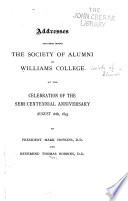 Addresses Delivered Before the Society of Alumni of Williams College at the Celebration of the Semi-centennial Anniversary, August 16th, 1843