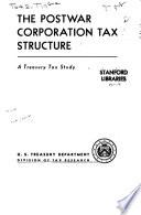 The Postwar Corporation Tax Structure