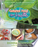 """Cultured Food for Health: A Guide to Healing Yourself with Probiotic Foods Kefir * Kombucha * Cultured Vegetables"" by Donna Schwenk"