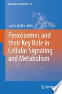 Peroxisomes and their Key Role in Cellular Signaling and Metabolism Book