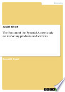 The Bottom of the Pyramid  A case study on marketing products and services
