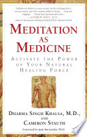 """Meditation As Medicine: Activate the Power of Your Natural Healing Force"" by Guru Dharma Singh Khalsa, Cameron Stauth, Joan Borysenko"