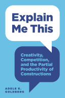 Explain Me This Creativity, Competition, and the Partial Productivity of Constructions / Adele Goldberg
