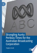 Strangling Aunty  Perilous Times for the Australian Broadcasting Corporation