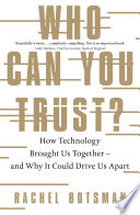 Who Can You Trust?  : How Technology Brought Us Together – and Why It Could Drive Us Apart