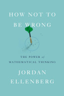 How Not to Be Wrong   The Power of Mathematical Thinking  9780698163843