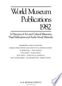 World Museum Publications 1982  : A Directory of Art and Cultural Museums, Their Publications and Audio-visual Materials