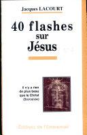 40 flashes sur Jésus