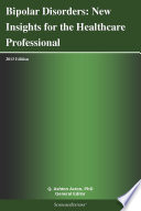 Bipolar Disorders New Insights For The Healthcare Professional 2013 Edition Book PDF