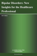 Bipolar Disorders  New Insights for the Healthcare Professional  2013 Edition