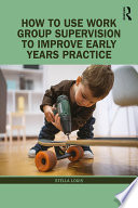 How to Use Work Group Supervision to Improve Early Years Practice Book