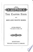 The Easter eggs, and Red and white roses, by the author of 'The basket of flowers'.