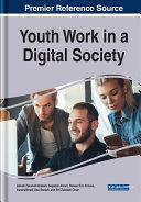 Youth work in a digital society / Zeinab Zaremohzzabieh, Seyedali Ahrari, Steven Eric Krauss, Asnarulkhadi Abu Samah, and Siti Zobidah Omar, editors
