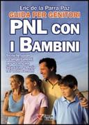 PNL con i bambini. Guida per genitori. Tecniche, valori e comportamenti per accrescere sicurezza e fiducia nei vostri bambini