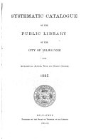 Pdf Systematic Catalogue of the Public Library of the City of Milwaukee with Alphabetical Author, Title and Subject Indexes, 1885