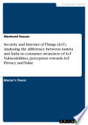 Security and Internet of Things  IoT   Analysing the difference between Austria and India in consumer awareness of IoT Vulnerabilities  perception towards IoT Privacy and Value
