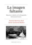Imagen faltante, La. Muerte y duelo en la fotografía latinoamericana
