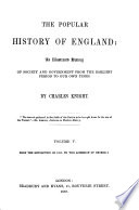 The Popular History of England  an Illustrated History of Society and Government from the Earliest Period to Our Own Time