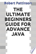 The Ultimate Beginners Guide for Advance Java