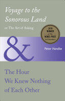 Voyage To The Sonorous Land Or The Art Of Asking And The Hour We Knew Nothing Of Each Other Book PDF